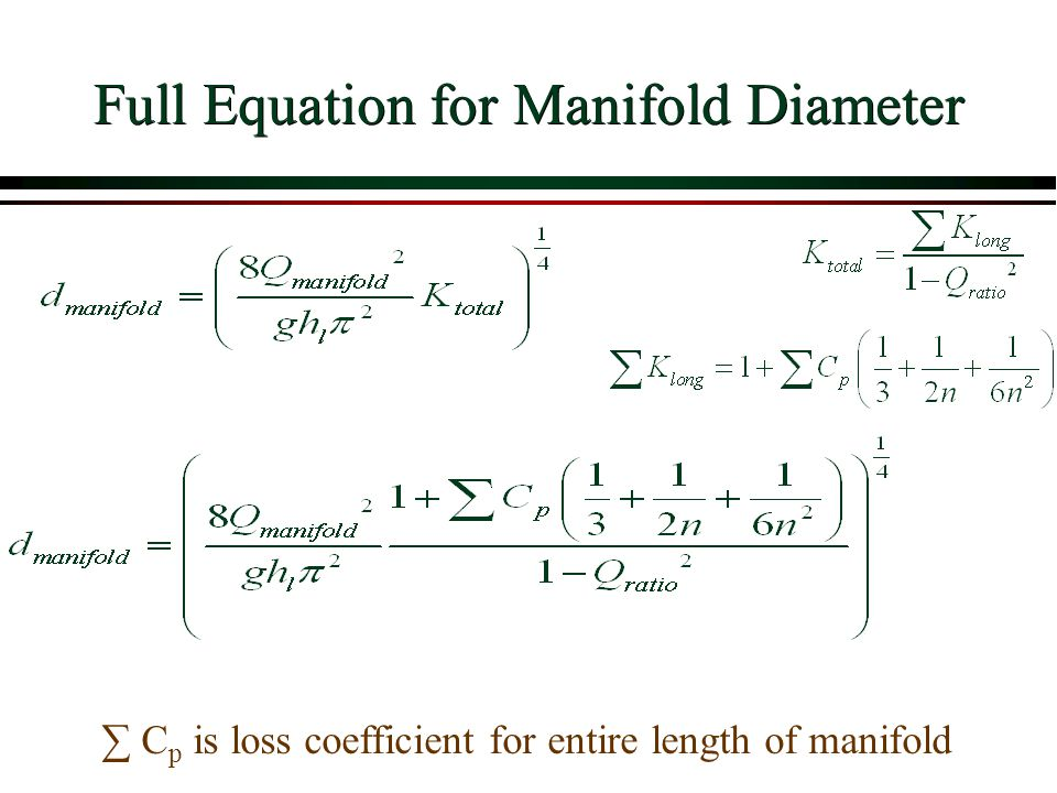 Full Equation for Manifold Diameter C p is loss coefficient for entire length of manifold