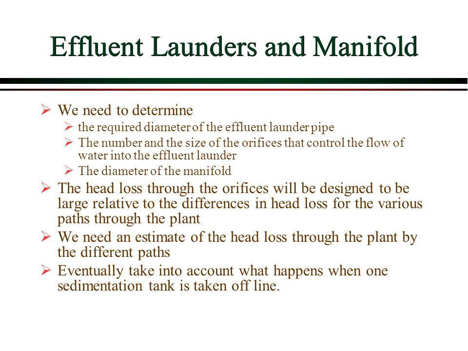 Effluent Launders and Manifold We need to determine the required diameter of the effluent launder pipe The number and the size of the orifices that co