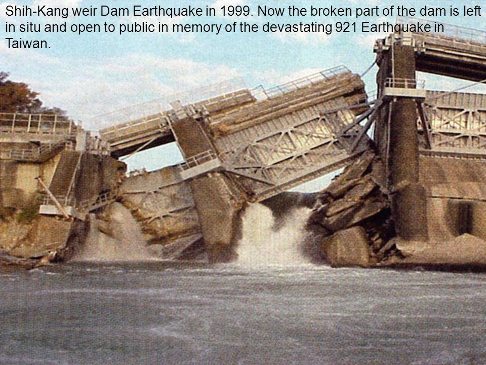 Shih-Kang weir Dam Earthquake in 1999.