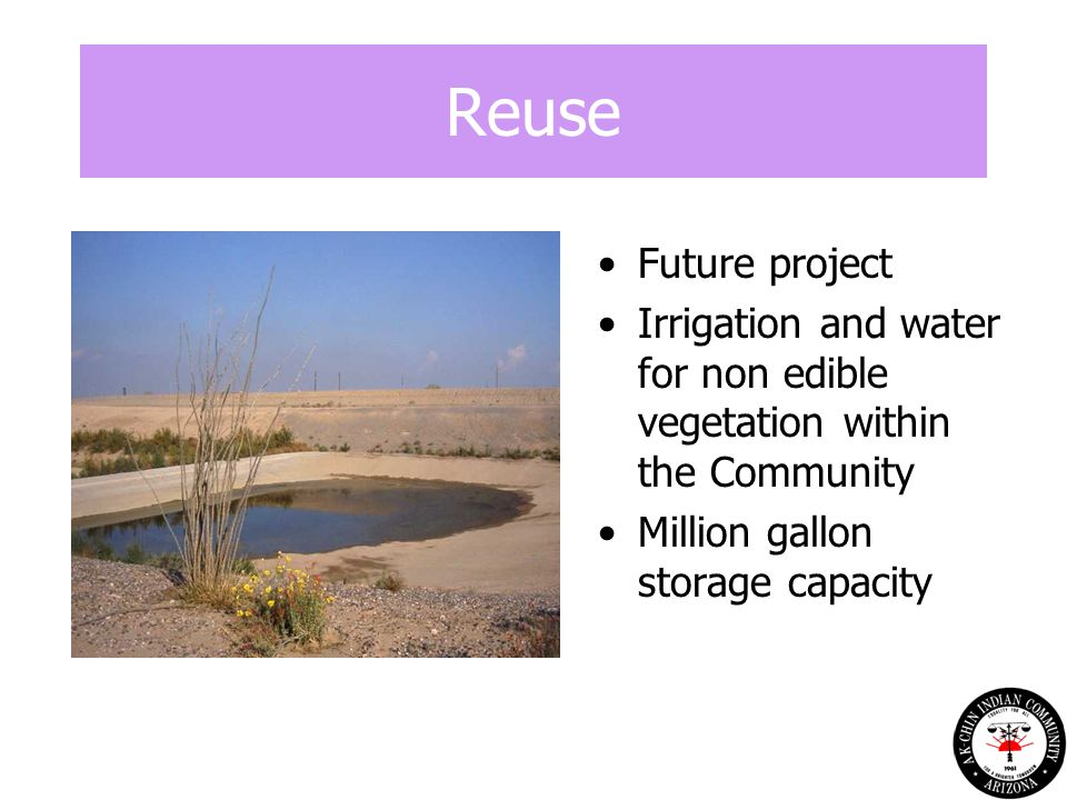 Reuse Future project Irrigation and water for non edible vegetation within the Community Million gallon storage capacity