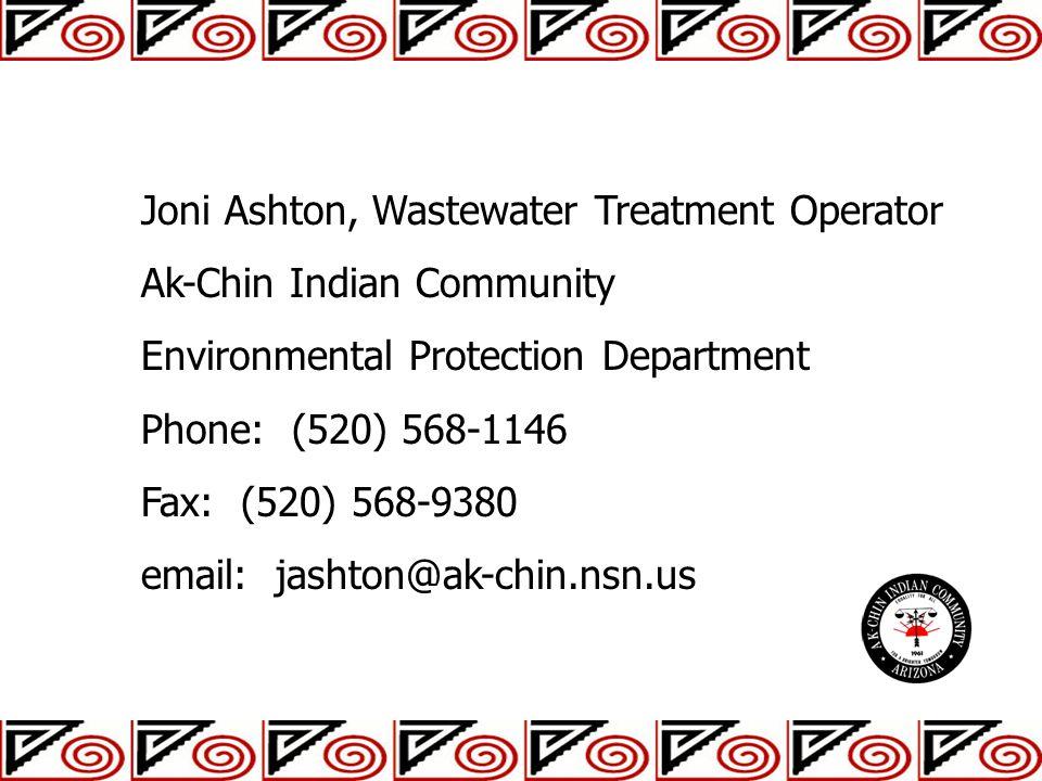 Joni Ashton, Wastewater Treatment Operator Ak-Chin Indian Community Environmental Protection Department Phone: (520) 568-1146 Fax: (520) 568-9380 emai