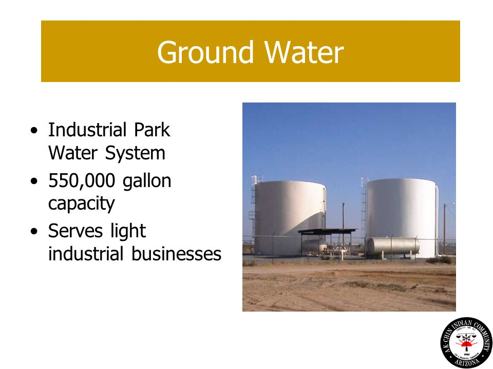 Industrial Park Water System 550,000 gallon capacity Serves light industrial businesses Ground Water