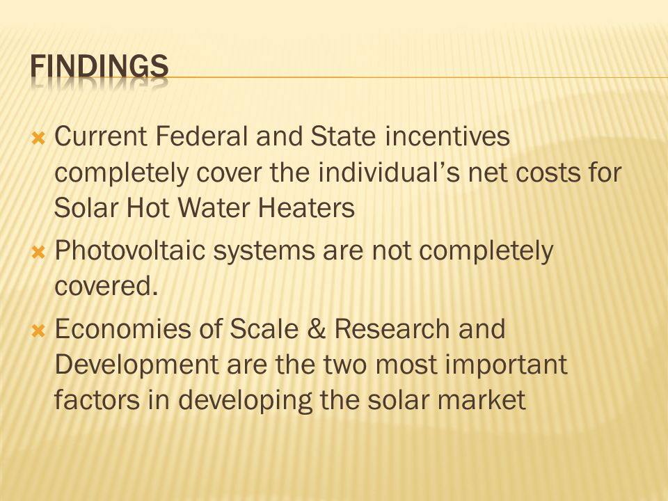 Current Federal and State incentives completely cover the individuals net costs for Solar Hot Water Heaters Photovoltaic systems are not completely covered.