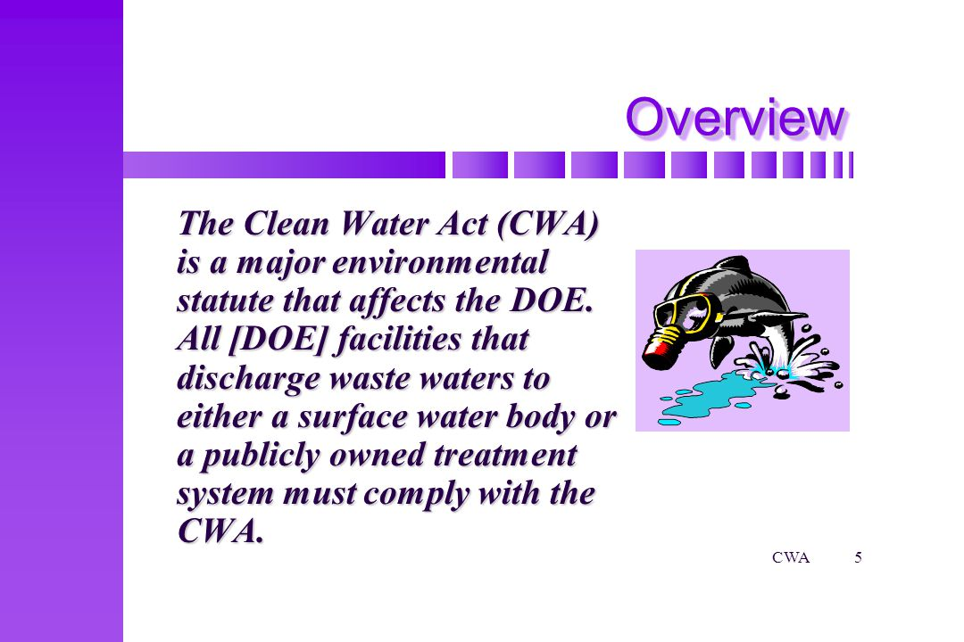 CWA16 NPDES Permits for Point Sources Can be made more stringent if the specific water body requires lower discharges to meet water quality standards under Total Maximum Daily Load (TMDL) regulations
