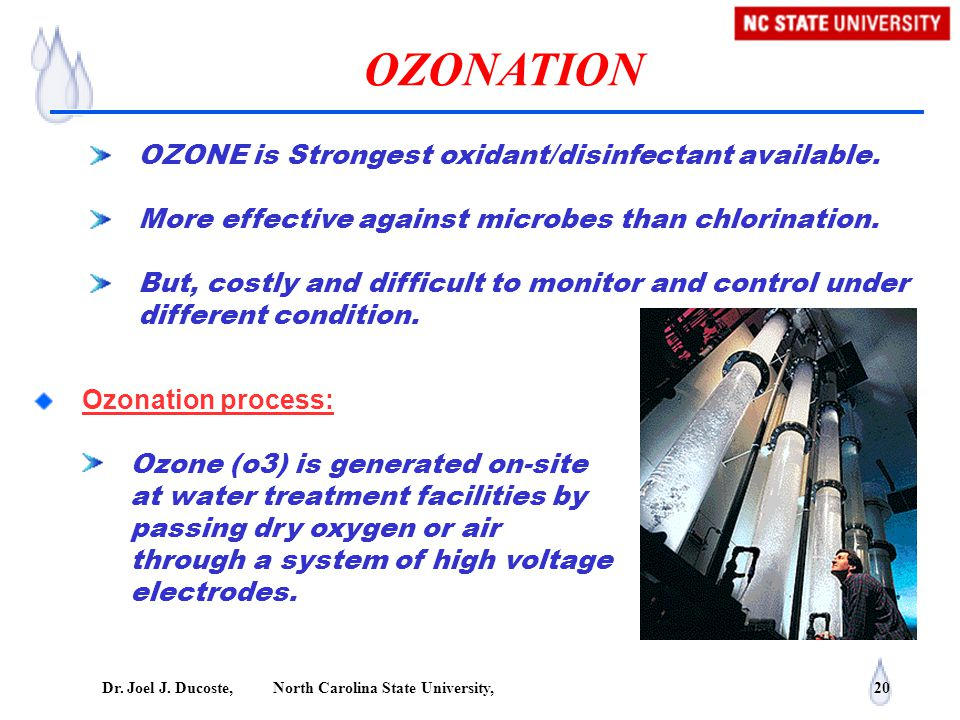 Dr. Joel J. Ducoste, North Carolina State University, 20 OZONATION OZONE is Strongest oxidant/disinfectant available. More effective against microbes