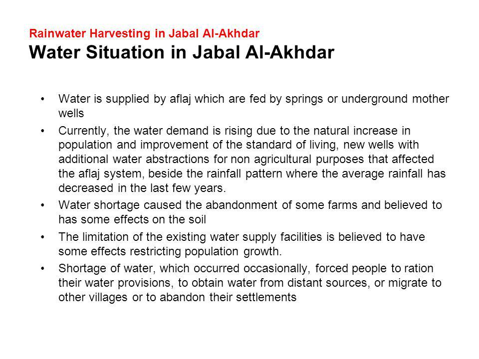 Rainwater Harvesting in Jabal Al-Akhdar Water Situation in Jabal Al-Akhdar Water is supplied by aflaj which are fed by springs or underground mother w