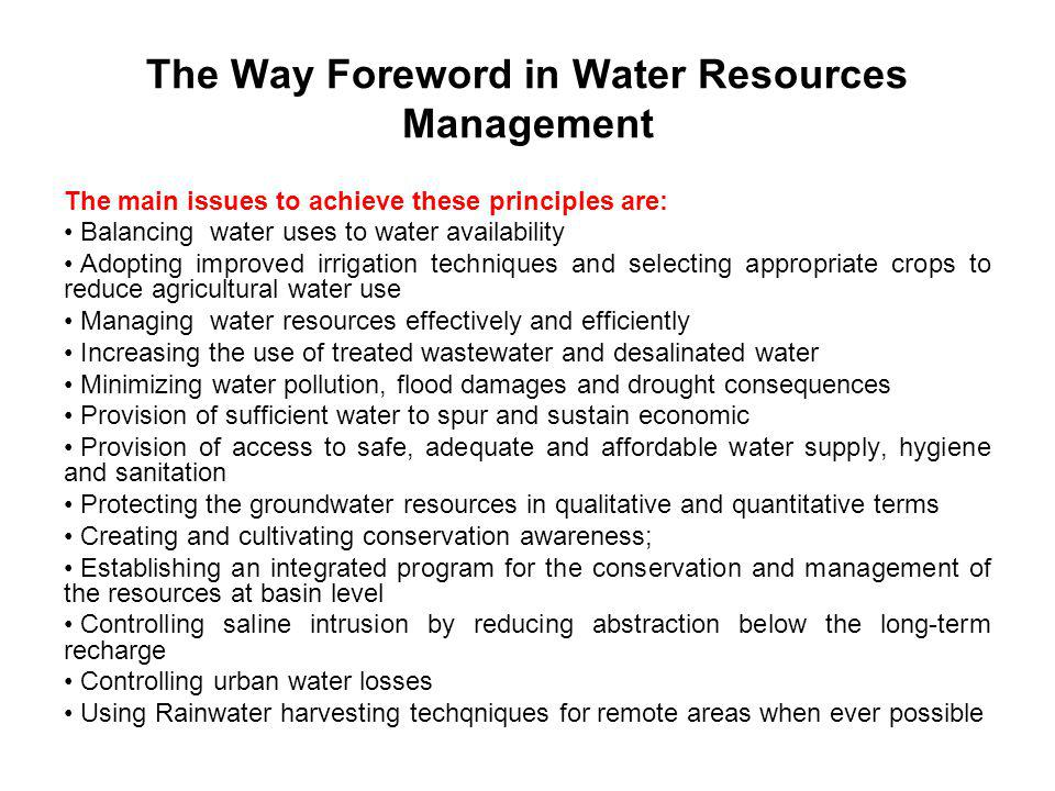 The Way Foreword in Water Resources Management The main issues to achieve these principles are: Balancing water uses to water availability Adopting im
