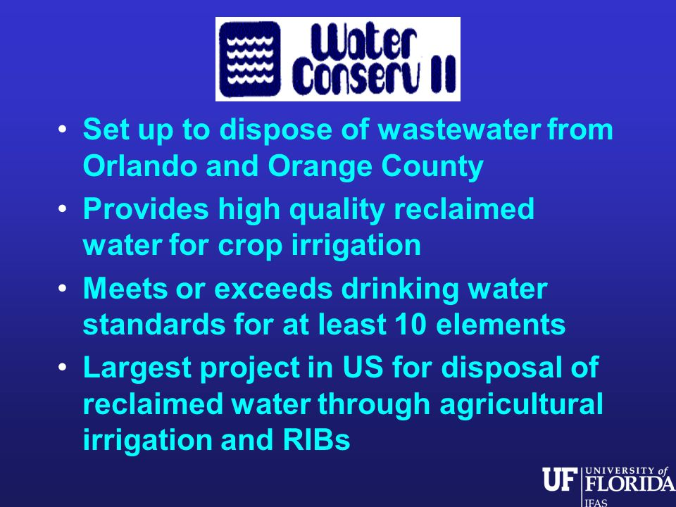 Set up to dispose of wastewater from Orlando and Orange County Provides high quality reclaimed water for crop irrigation Meets or exceeds drinking water standards for at least 10 elements Largest project in US for disposal of reclaimed water through agricultural irrigation and RIBs