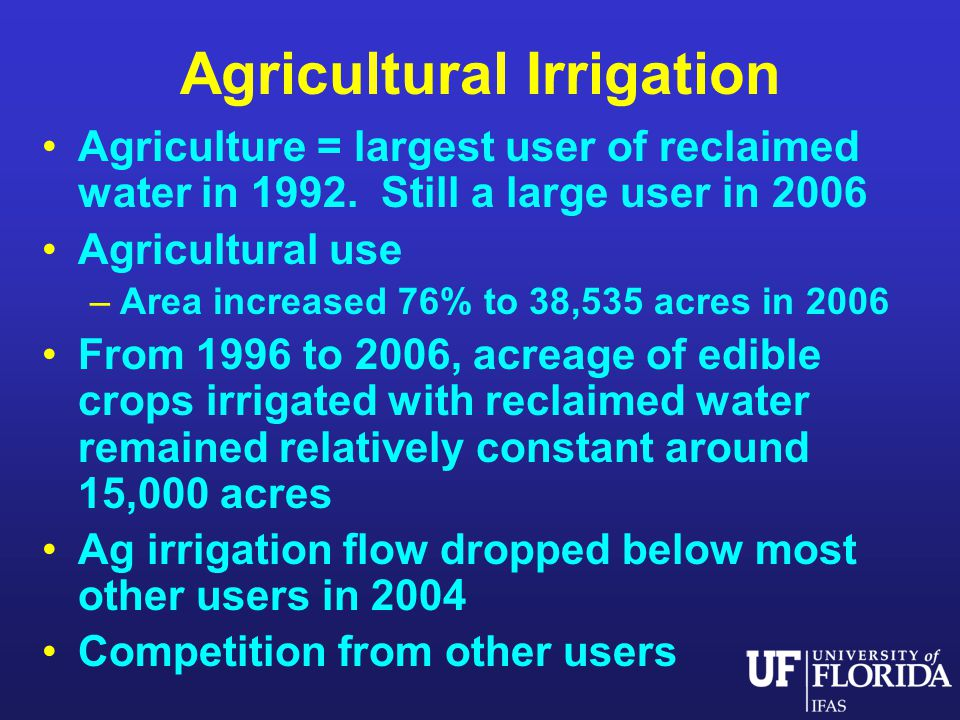 Agricultural Irrigation Agriculture = largest user of reclaimed water in 1992.
