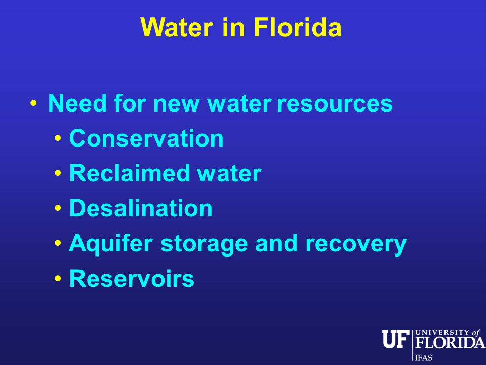 Water in Florida Need for new water resources Conservation Reclaimed water Desalination Aquifer storage and recovery Reservoirs