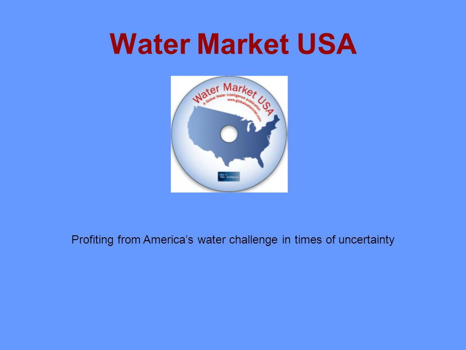Water Market USA Profiting from Americas water challenge in times of uncertainty