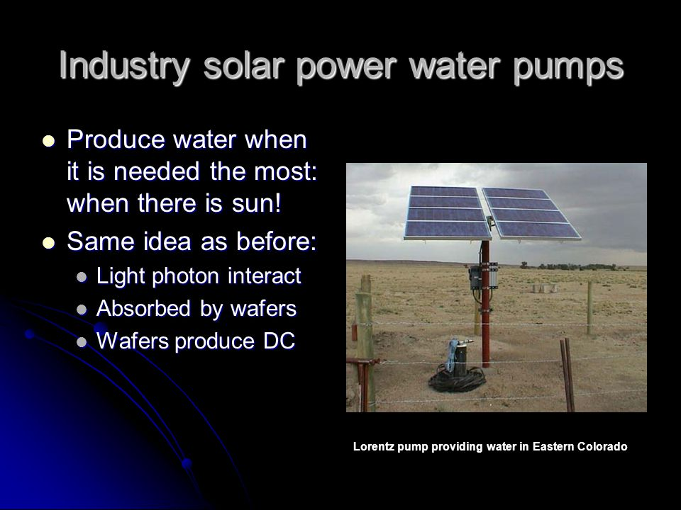 Industry solar power water pumps Produce water when it is needed the most: when there is sun.