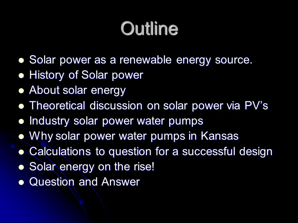 Outline Solar power as a renewable energy source. Solar power as a renewable energy source.