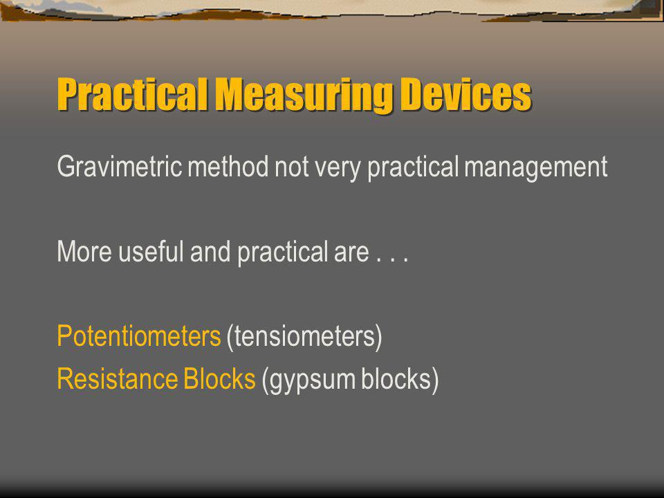 Practical Measuring Devices Gravimetric method not very practical management More useful and practical are...