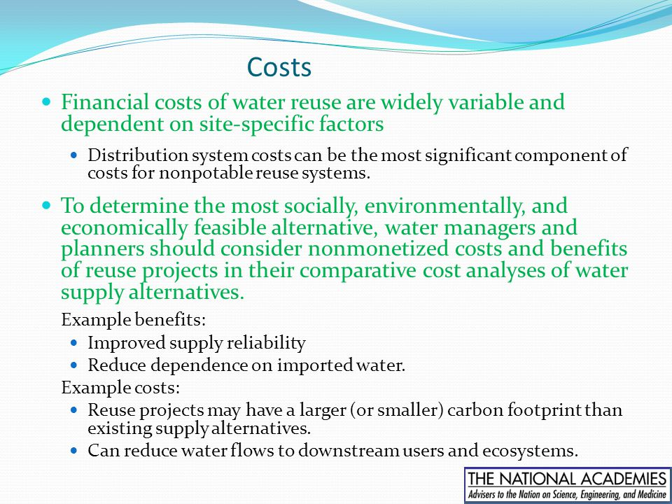 Costs Financial costs of water reuse are widely variable and dependent on site-specific factors Distribution system costs can be the most significant