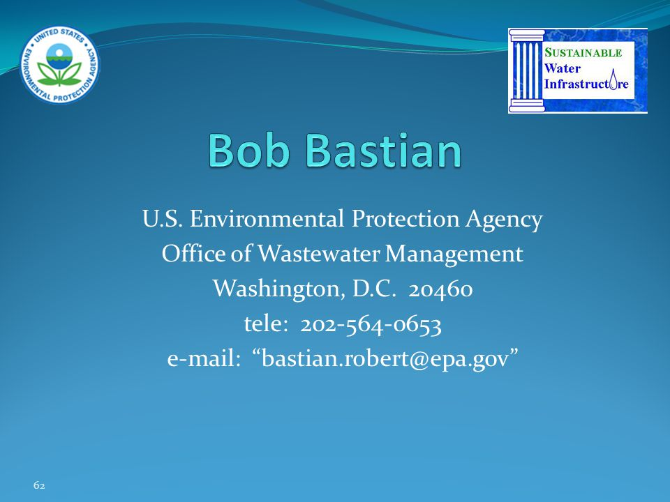 62 U.S. Environmental Protection Agency Office of Wastewater Management Washington, D.C. 20460 tele: 202-564-0653 e-mail: bastian.robert@epa.gov