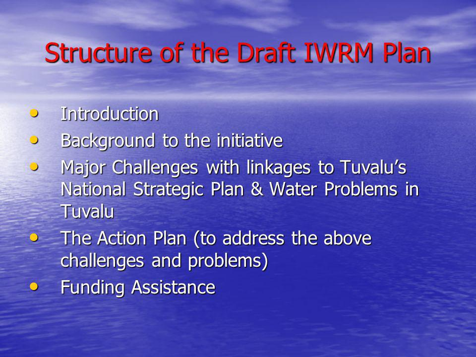 Structure of the Draft IWRM Plan Introduction Introduction Background to the initiative Background to the initiative Major Challenges with linkages to