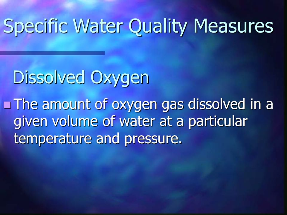 Dissolved Oxygen The amount of oxygen gas dissolved in a given volume of water at a particular temperature and pressure. The amount of oxygen gas diss