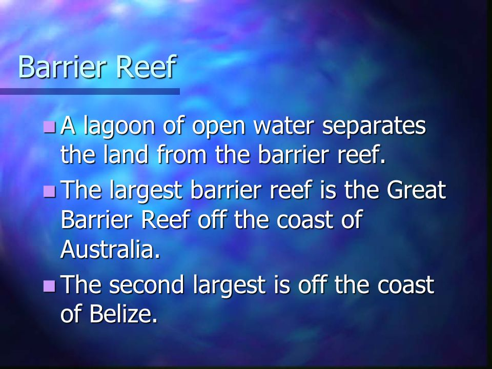 Barrier Reef A lagoon of open water separates the land from the barrier reef. A lagoon of open water separates the land from the barrier reef. The lar