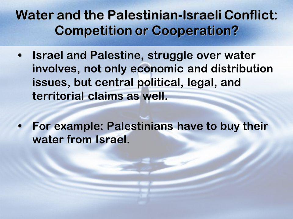 Water and the Palestinian-Israeli Conflict: Competition or Cooperation? Israel and Palestine, struggle over water involves, not only economic and dist
