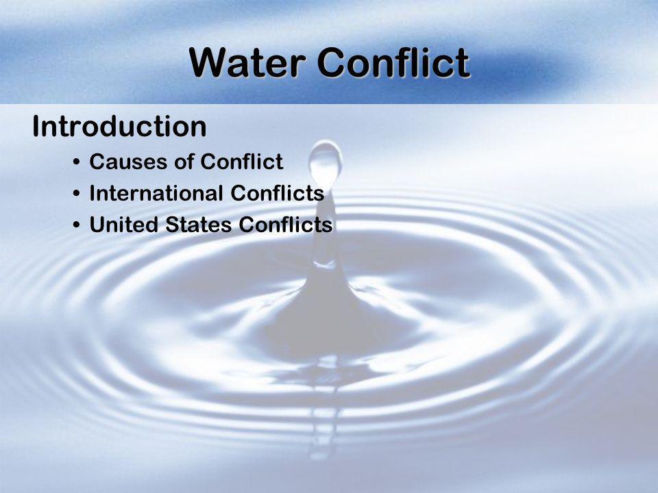 International Conflict Middle East Jordan River Basin Tigris-Euphrates Basin War-fare in Iraq Africa Volta River, Zambezi River, and the Niger Basin The Nile River Basin Asia Indus River Basin Ganges River