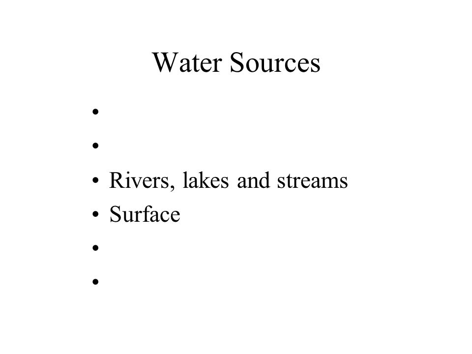 Water Sources Rivers, lakes and streams Surface