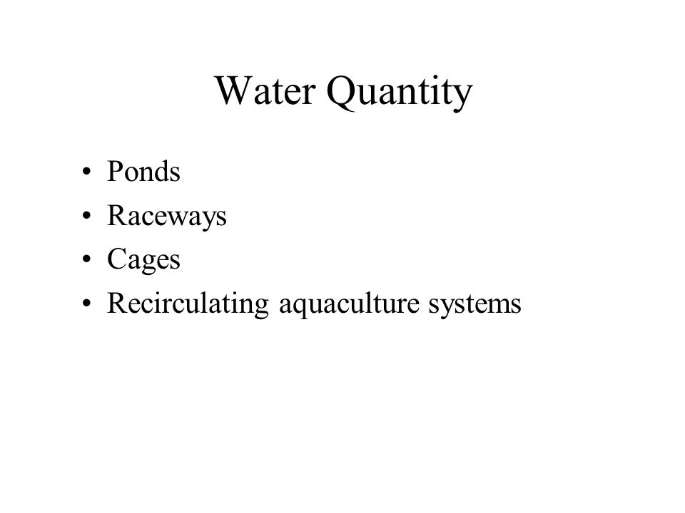 Water Quantity Ponds Raceways Cages Recirculating aquaculture systems