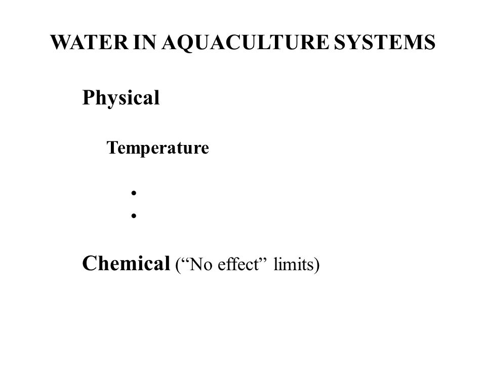 WATER IN AQUACULTURE SYSTEMS Water quantity parameters Requirements are based on temperature- dependent and size-dependent standard metabolic rates for fish