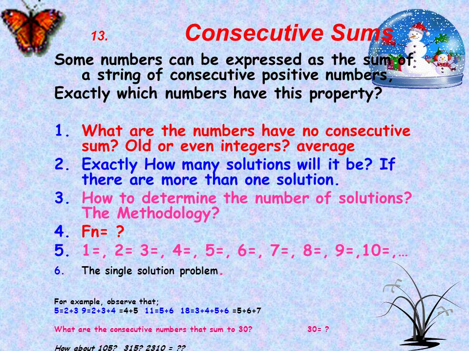 13. Consecutive Sums Some numbers can be expressed as the sum of a string of consecutive positive numbers, Exactly which numbers have this property? F