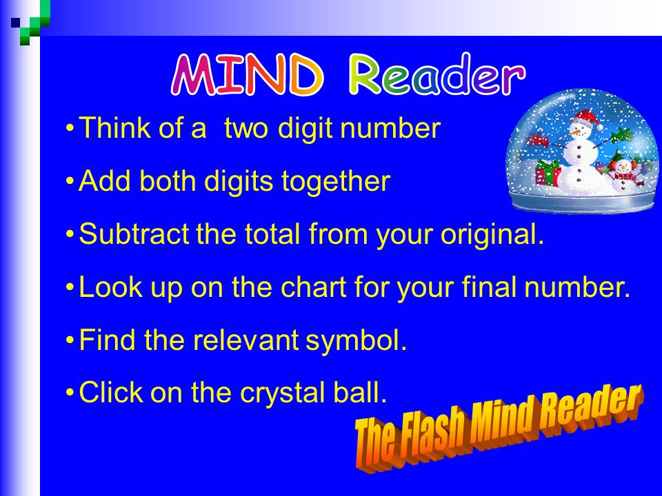 Think of a two digit number Add both digits together Subtract the total from your original.