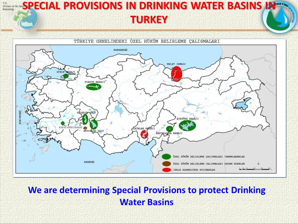 We are determining Special Provisions to protect Drinking Water Basins SPECIAL PROVISIONS IN DRINKING WATER BASINS IN TURKEY