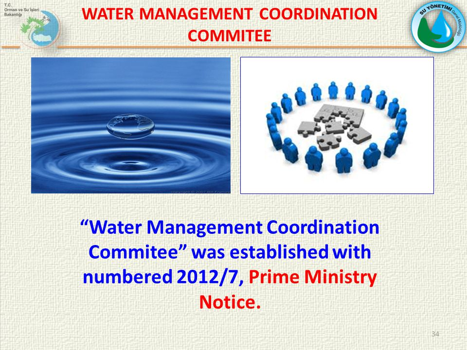 34 Water Management Coordination Commitee was established with numbered 2012/7, Prime Ministry Notice.