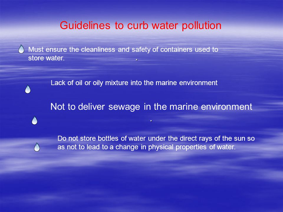 . Not to deliver sewage in the marine environment. Guidelines to curb water pollution Must ensure the cleanliness and safety of containers used to sto
