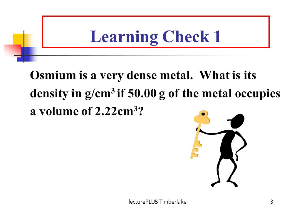 lecturePLUS Timberlake3 Learning Check 1 Osmium is a very dense metal.