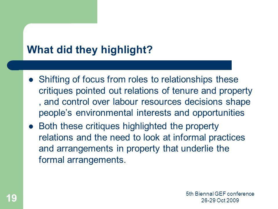 5th Biennal GEF conference 26-29 Oct 2009 19 What did they highlight? Shifting of focus from roles to relationships these critiques pointed out relati