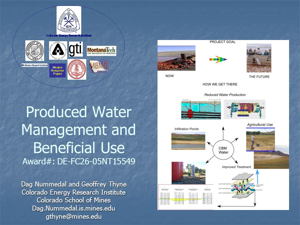 Produced Water Management and Beneficial Use Award#: DE-FC26-05NT15549 Dag Nummedal and Geoffrey Thyne Colorado Energy Research Institute Colorado Sch