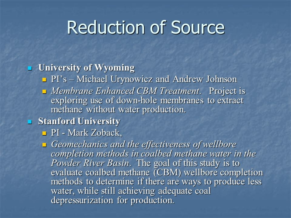 Reduction of Source University of Wyoming University of Wyoming PIs – Michael Urynowicz and Andrew Johnson PIs – Michael Urynowicz and Andrew Johnson Membrane Enhanced CBM Treatment.