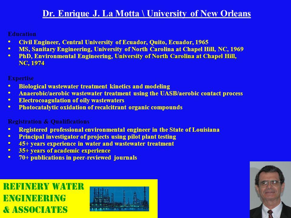 Dr. Enrique J. La Motta \ University of New Orleans Education Civil Engineer, Central University of Ecuador, Quito, Ecuador, 1965 MS, Sanitary Enginee