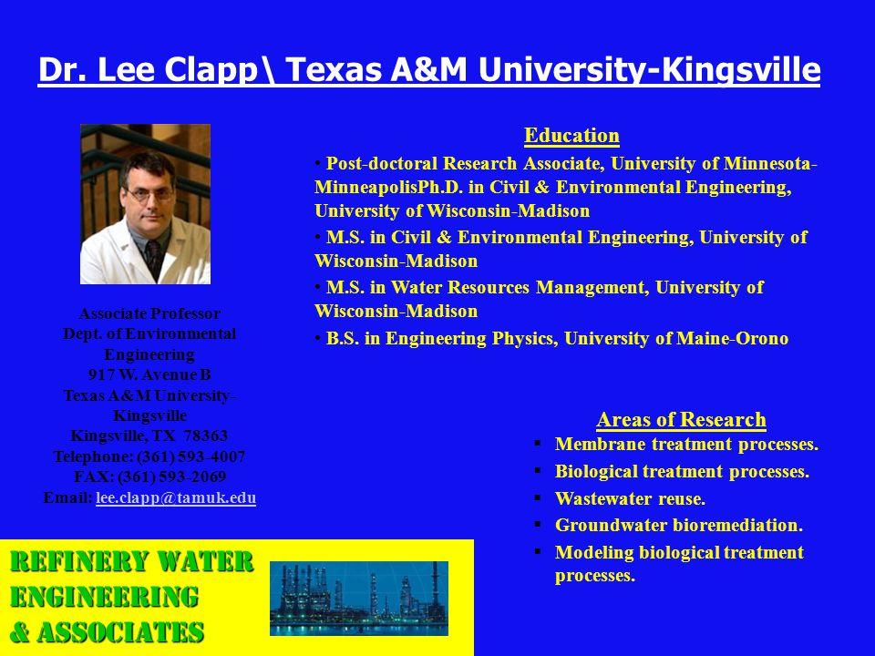Dr. Lee Clapp\ Texas A&M University-Kingsville Education Post-doctoral Research Associate, University of Minnesota- MinneapolisPh.D. in Civil & Enviro