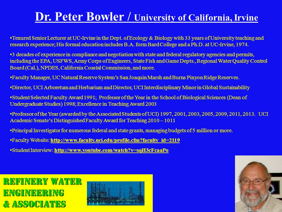 Refinery Water Engineering & Associates Dr. Peter Bowler / University of California, Irvine Tenured Senior Lecturer at UC-Irvine in the Dept. of Ecolo