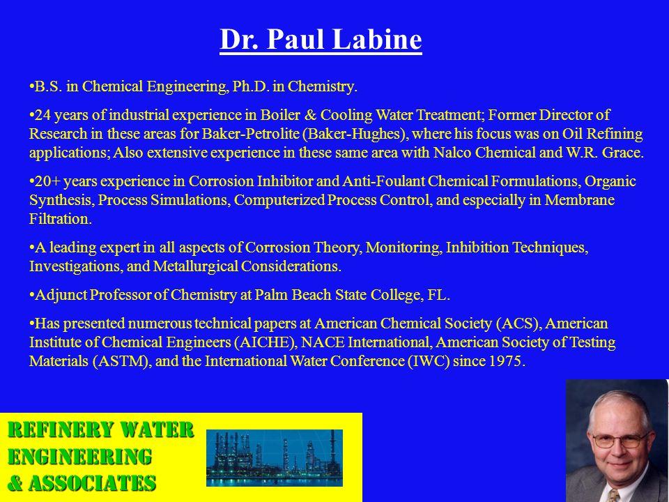 Refinery Water Engineering & Associates Dr. Paul Labine B.S. in Chemical Engineering, Ph.D. in Chemistry. 24 years of industrial experience in Boiler