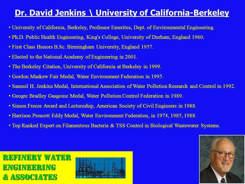 Refinery Water Engineering & Associates Dr. David Jenkins \ University of California-Berkeley University of California, Berkeley, Professor Emeritus,