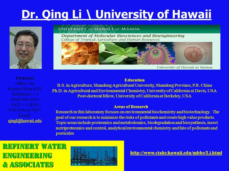 Refinery Water Engineering & Associates http://www.ctahr.hawaii.edu/mbbe/Li.html Dr. Qing Li \ University of Hawaii Education B.S. in Agriculture, Sha