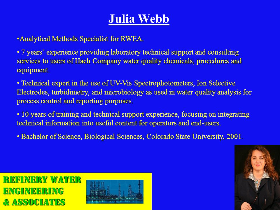 Refinery Water Engineering & Associates Julia Webb Analytical Methods Specialist for RWEA. 7 years experience providing laboratory technical support a
