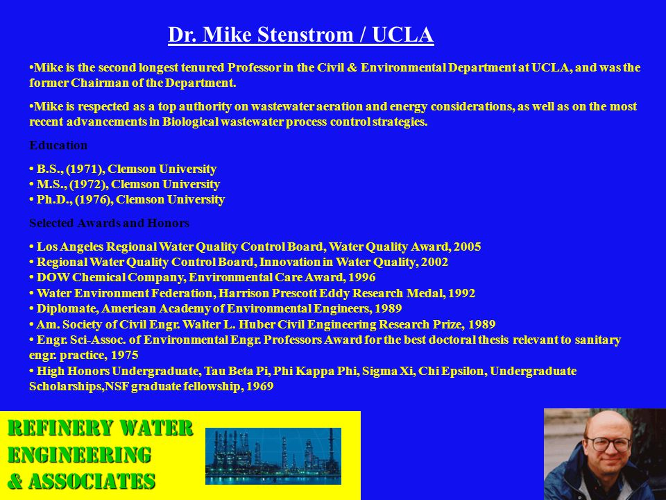 Refinery Water Engineering & Associates Dr. Mike Stenstrom / UCLA Mike is the second longest tenured Professor in the Civil & Environmental Department