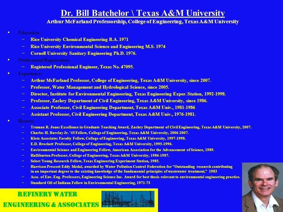 Dr. Bill Batchelor \ Texas A&M University Arthur McFarland Professorship, College of Engineering, Texas A&M University Education: – – Rice University