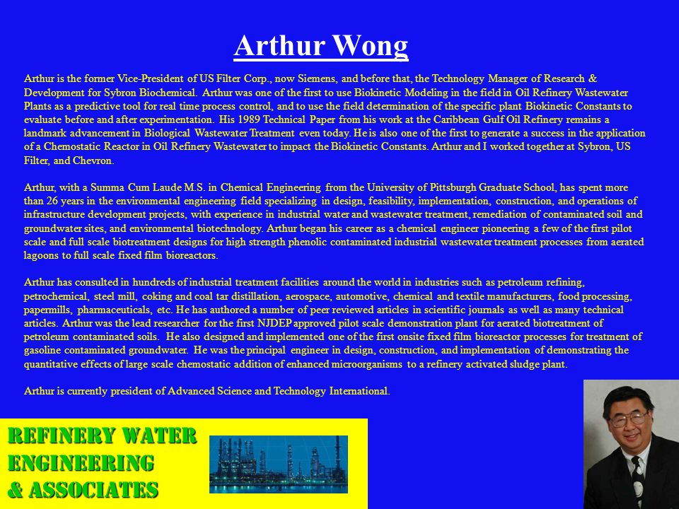 Arthur Wong Arthur is the former Vice-President of US Filter Corp., now Siemens, and before that, the Technology Manager of Research & Development for