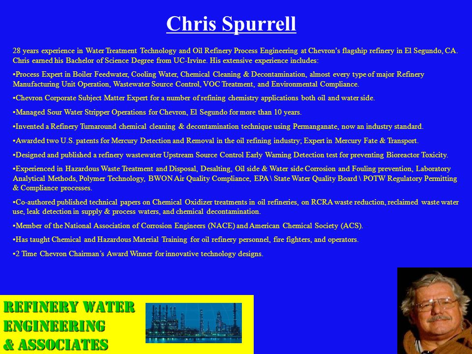 Refinery Water Engineering & Associates Chris Spurrell 28 years experience in Water Treatment Technology and Oil Refinery Process Engineering at Chevr