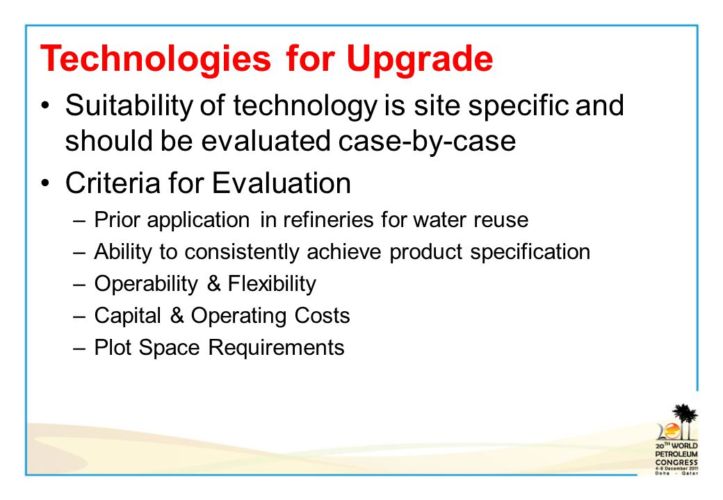 Technologies for Upgrade Suitability of technology is site specific and should be evaluated case-by-case Criteria for Evaluation –Prior application in