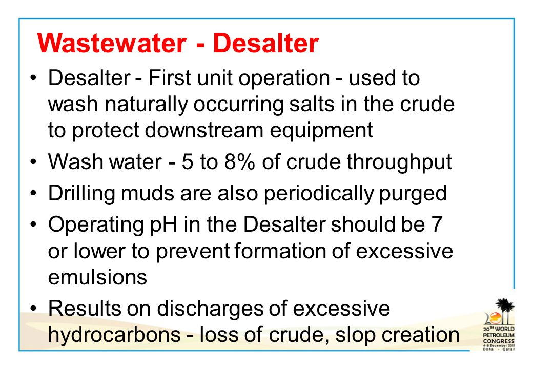 Wastewater - Desalter Desalter - First unit operation - used to wash naturally occurring salts in the crude to protect downstream equipment Wash water